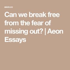 Can we break free from the fear of missing out?   Aeon Essays