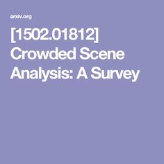 Crowded Scene Analysis: A Survey Anomaly Detection, Performance Evaluation, The Real World, Crowd, Scene, Stage