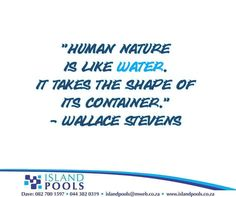 """""""Human nature is like water. It takes the shape of its container."""" – Wallace Stevens #SundayMotivation #IslandPools"""