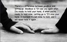 Difference between Goodbye and Letting Go. Goodbye is - I'll see you again when I'm ready. Letting go is - I'll miss your hand. More on Pravs World.