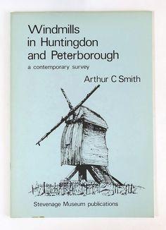 WINDMILLS IN HUNTINGDON AND PETERBOROUGH A Contemporary Survey ARTHUR C SMITH   eBay