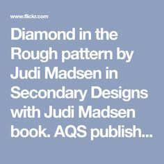 Diamond in the Rough pattern by Judi Madsen in Secondary Designs with Judi Madsen book. AQS publishing