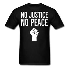 Synergy Designs   T-Shirts Hoodies and Gift Ideas   No Justice No Peace Black Lives Matter - Mens T-Shirt Black Girl T Shirts, Black History T Shirts, Black Lives Matter Shirt, Social Activist, Justice Shirts, Black Pride, Great T Shirts, Mens Tee Shirts, Black Power