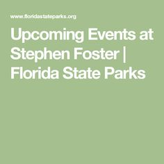 Upcoming Events at Stephen Foster | Florida State Parks