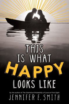 This Is What Happy Looks Like, Jennifer E. Smith | The 21 Best YA Books Of 2013- I LOVED this book!