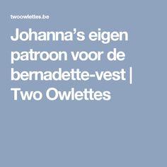 Johanna's eigen patroon voor de bernadette-vest   Two Owlettes
