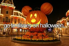 Bucket list - Go to Disney on Halloween Awwwwh,then I would have the BEST Birthday,ever!