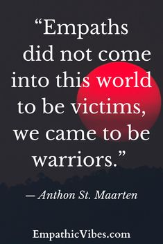 Empath Quotes - Empaths Did Not Come Into This World To Be Victims, We Came To Be Warriors.