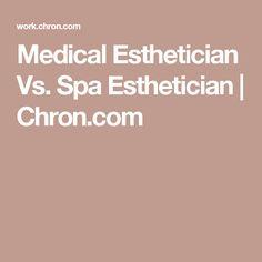 Medical Esthetician Vs. Spa Esthetician | Chron.com