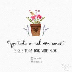<p></p><p>Que todo o mal vire amor e que toda dor vire flor. </p>