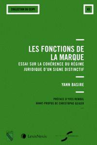 Les fonctions de la marque : essai sur la cohérence du régime juridique d'un signe distinctif / Yann Basire.    Litec LexisNexis, 2014