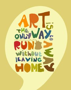 Have you every felt like this?  (Or know someone who has?) Explain how the arts can become an escape for some people.