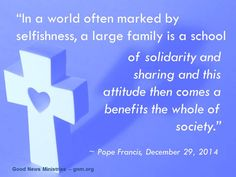 Pope Francis' Address to the Italian Association of Large Families, December 28, 2014. Read more at: www.news.va/en/news/pope-francis-to-large-families-you-are-a-gift-to-s