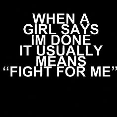 """I never liked this quote. For me, it actually means I'm done. And don't fight just to """"keep me"""". Fight to keep the relationship strong and healthy, then i'll want to stay..."""