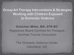 group-art-therapy-interventions-strategies-working-with-children-exposed-to-domestic-violence by gretchen miller via Slideshare