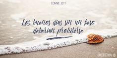 Los buenos días sin un beso deberían prohibirse. #ConnieJett #bezoya, amor, romántico, frases románticas, frases de amor, enamórate, enamorados, playa, mar