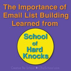 Email List Building from the School of Hard Knocks.  Blogpost from Creative Biz School.  Read more at www.cbizschool.com