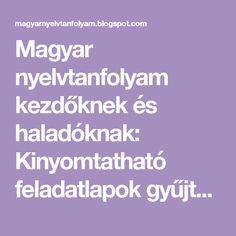 Magyar nyelvtanfolyam kezdőknek és haladóknak: Kinyomtatható feladatlapok gyűjteménye