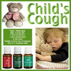 One option to ease your child's cough is to put therapeutic grade essential oils on the Teddy Bear, toss in dryer for 10 minutes, and give to your coughing child.