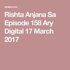 Rishta Anjana Sa Episode 158 Ary Digital 17 March 2017