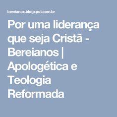 Por uma liderança que seja Cristã - Bereianos | Apologética e Teologia Reformada