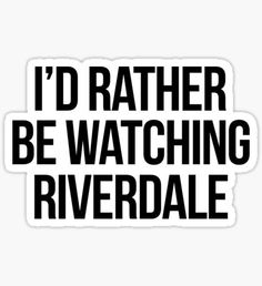 I'd rather be watching Riverdale Sticker