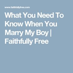 What You Need To Know When You Marry My Boy | Faithfully Free