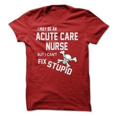i may be an ACUTE CARE NURSE - #workout tee #sweatshirt pattern. MORE INFO => https://www.sunfrog.com/Names/i-may-be-an-ACUTE-CARE-NURSE.html?68278