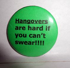 BUTTONS PINS BADGES  Custom Made Hangovers by briansblazingBUTTONS, $1.50