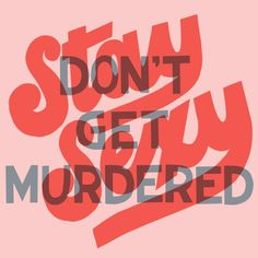 typography Stay Sexy Dont Get Murdered by Alex Kleman (artsyalexx) Typography Quotes, Typography Inspiration, Typography Letters, Typography Design, Type Design, Graphic Design, Types Of Lettering, Word Up, Layout