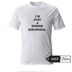 i'm just a stoner girlfriend T shirt size XS – 5XL