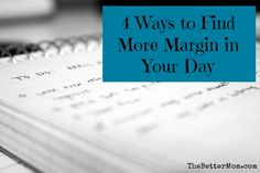 4 Ways to Find More Margin in Your Day @thebettermom