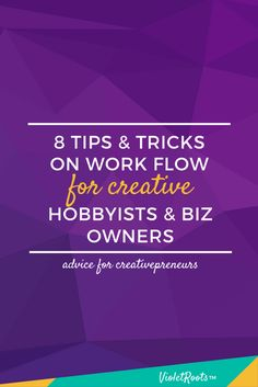 Creativepreneur Tips: Creative Work Flow http://www.violetroots.com/creative-work-flow/