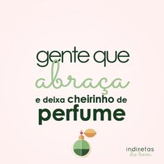 Huuum... Fica o cheirinho para matar a saudade!... Perfume, Thoughts, Humor, Words, Quotes, People, Encouragement Quotes, Pretty Quotes, Quotes Love