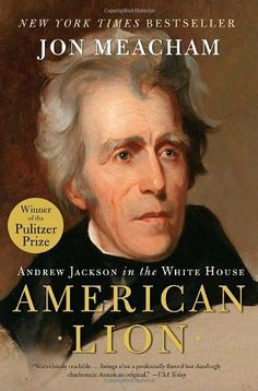 American Lion: Andrew Jackson in the White House by Jon Meacham, http://amzn.to/R7br1i