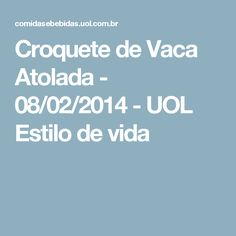 Croquete de Vaca Atolada - 08/02/2014 - UOL Estilo de vida