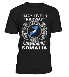 I May Live in Norway But I Was Made in Somalia Country T-Shirt V1 #SomaliaShirts