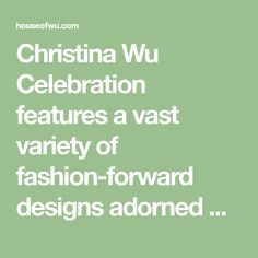 Christina Wu Celebration features a vast variety of fashion-forward designs adorned with delicate details and are effortlessly wearable from day to night.