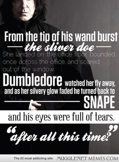 "Snape then replies ""Always,"" and from that point on, Snape became one of the HP Fandoms favorites."