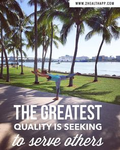 The greatest quality is seeking to serve the others.  #yoga #yogaeveryday #health #wellness #quotes #quoteoftheday #om #namaste #peace #nature ##miami