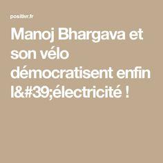Manoj Bhargava et son vélo démocratisent enfin l'électricité !
