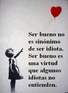 Ser bueno no es ser idiota...