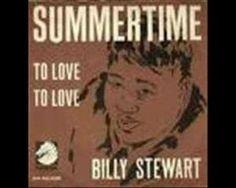 ... Summertime ... 1966 version done by Billy Stewart ... (written in 1935 by George Gershwin)