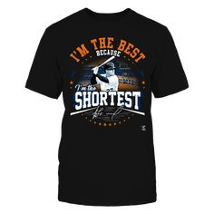 Jose Altuve - I'm The Best Because I'm The Shortest T-Shirt, MLBPA Official Apparel - this licensed gear is the perfect clothing for fans.  The Jose Altuve Collection, OFFICIAL MERCHANDISE  Available Products:          District Men's Premium T-Shirt - $27.95 Gildan Unisex T-Shirt - $25.95 Gildan Unisex Pullover Hoodie - $49.95 Gildan Women's T-Shirt - $27.95 District Women's Premium T-Shirt - $29.95 Next Level Women's Premium Racerback Tank - $29.95 Gildan Long-Sleeve T-Shirt - $33.95 Gildan…