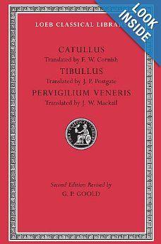 Amazon.com: Catullus, Tibullus, Pervigilium Veneris (Loeb Classical Library No. 6) (9780674990074): Gaius Valerius Catullus, Albius Tibullus, G.P. Goold, F.W. Cornish, J.P. Postgate, J.W. Mackail: Books