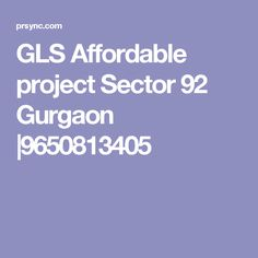 GLS Affordable project Sector 92 Gurgaon  9650813405
