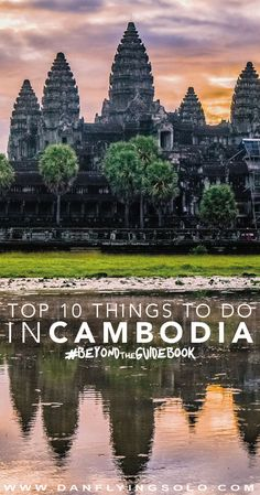 Angkor Wat - The 10 Best and Slightly Different reasons to visit Cambodia