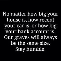 Money can't buy class! Be humble