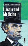 Lincoln and Medicine / By Glenna R. Schroeder-Lein / Southern Illinois University Press