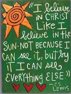 ''Eu acredito em Cristo como acredito no sol- Não porque eu posso vê-lo, mas porque através dele eu posso ver tudo.'' -CS. Lewis #Espiritualidade
